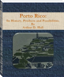 Porto Rico: Its History, Products and Possibilities