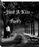 Just A Kiss (Part 3)