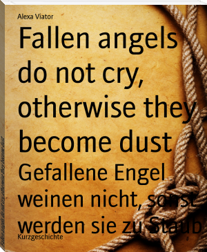Fallen angels do not cry, otherwise they become dust
