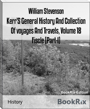 Kerr'S General History And Collection Of voyages And Travels, Volume 18 Fiscle (Part-I)