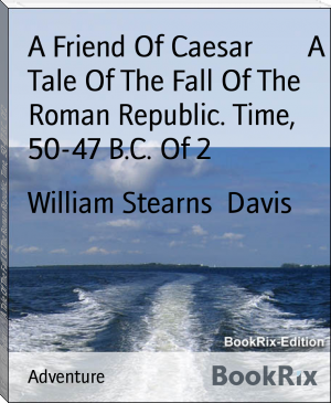 A Friend Of Caesar        A Tale Of The Fall Of The Roman Republic. Time,  50-47 B.C. Of 2