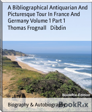 A Bibliographical Antiquarian And Picturesque Tour In France And Germany Volume 1 Part 1