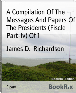 A Compilation Of The Messages And Papers Of The Presidents (Fiscle Part-Iv) Of 1