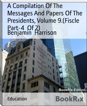 A Compilation Of The Messages And Papers Of The Presidents, Volume 9.(Fiscle Part-4  Of 2)