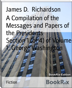 A Compilation of the Messages and Papers of the Presidents        Section 1 (of 4) of Volume 1: George Washington