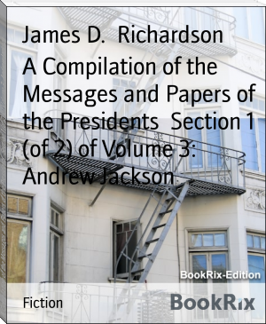 A Compilation of the Messages and Papers of the Presidents  Section 1 (of 2) of Volume 3: Andrew Jackson
