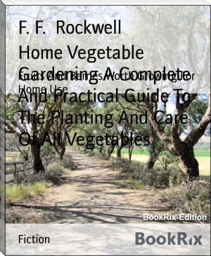 Home Vegetable Gardening A Complete And Practical Guide To The Planting And Care Of All Vegetables