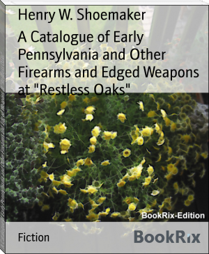 "A Catalogue of Early Pennsylvania and Other Firearms and Edged Weapons at ""Restless Oaks"""