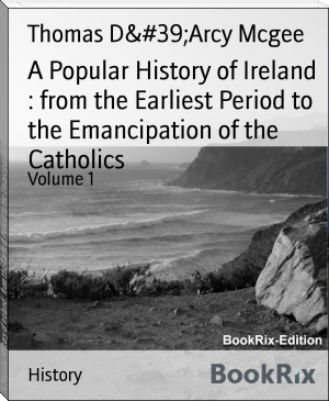 A Popular History of Ireland : from the Earliest Period to the Emancipation of the Catholics