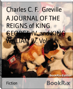 A JOURNAL OF THE REIGNS of KING GEORGE IV. and KING WILLIAM IV. Vol. III