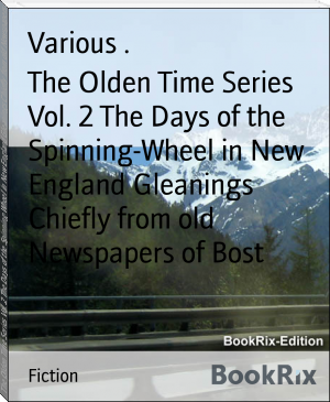 The Olden Time Series Vol. 2 The Days of the Spinning-Wheel in New England Gleanings Chiefly from old Newspapers of Bost