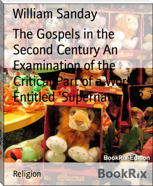 The Gospels in the Second Century An Examination of the Critical Part of a Work Entitled 'Supernatural R