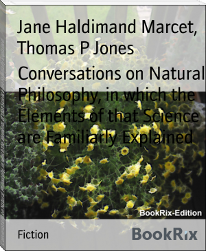 Conversations on Natural Philosophy, in which the Elements of that Science are Familiarly Explained