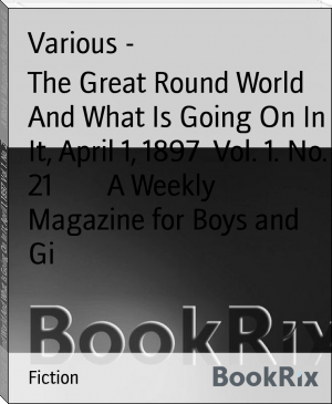 The Great Round World And What Is Going On In It, April 1, 1897  Vol. 1. No. 21        A Weekly Magazine for Boys and Gi