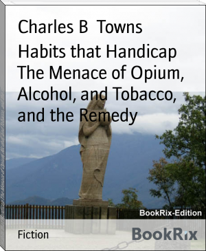 Habits that Handicap The Menace of Opium, Alcohol, and Tobacco, and the Remedy