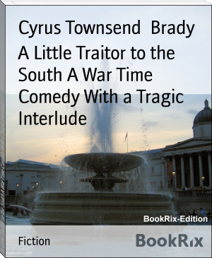 A Little Traitor to the South A War Time Comedy With a Tragic Interlude