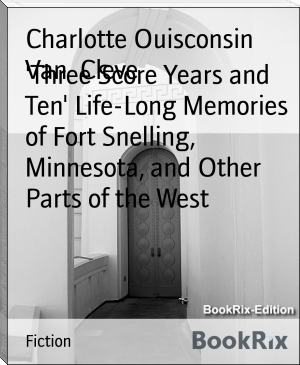'Three Score Years and Ten' Life-Long Memories of Fort Snelling, Minnesota, and Other Parts of the West