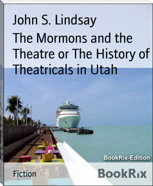 The Mormons and the Theatre or The History of Theatricals in Utah