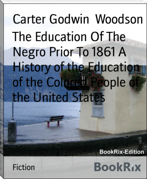 The Education Of The Negro Prior To 1861 A History of the Education of the Colored People of the United States