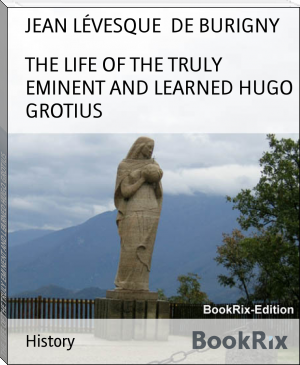 THE LIFE OF THE TRULY EMINENT AND LEARNED HUGO GROTIUS