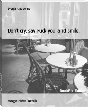 Don't cry, say 'Fuck you' and smile!