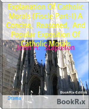 Explanation Of Catholic Morals (Fiscle Part-I) A Concise,  Reasoned,  And Popular Exposition Of Catholic Morals