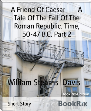 A Friend Of Caesar        A Tale Of The Fall Of The Roman Republic. Time, 50-47 B.C. Part 2