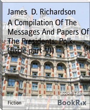 A Compilation Of The Messages And Papers Of The Presidents: Polk (fiscle part-VI)