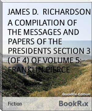 A COMPILATION OF THE MESSAGES AND PAPERS OF THE PRESIDENTS SECTION 3 (OF 4) OF VOLUME 5: FRANKLIN PIERCE